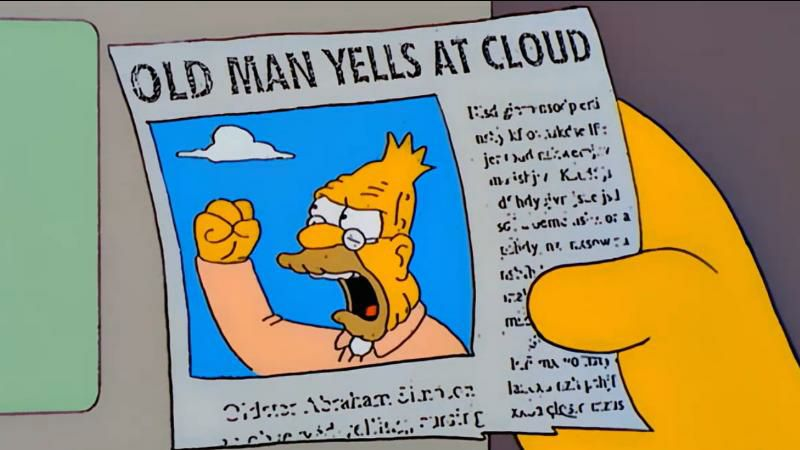 Old man yells at cloud